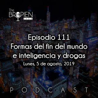 111 - Bropien - Formas del fin del mundo e inteligencia y drogas
