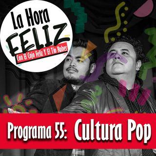 La Hora Feliz 55: Cultura Pop