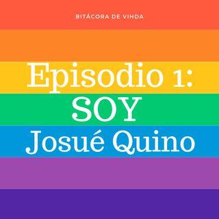 Episodio 1: SOY Josué Quino