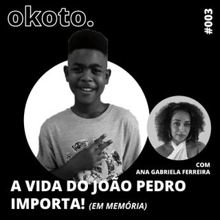 #003 A vida do João Pedro importa (em memória)