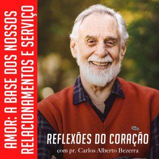 AMOR: A BASE DOS NOSSOS RELACIONAMENTOS E SERVIÇO // pr. Carlos Alberto Bezerra