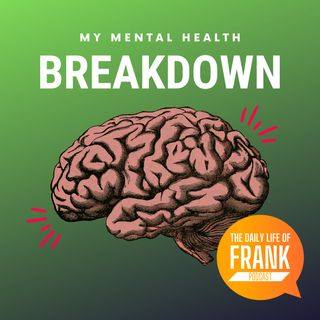 162: My Mental Health Breakdown // The Daily Life of Frank