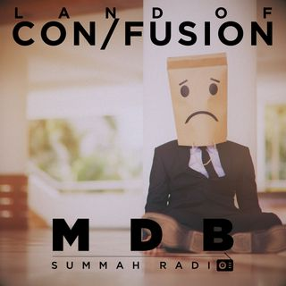 "MDB Summah Radio | Ep. 49 ""Land of Con/fusion"""