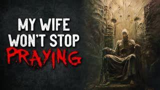 """""""My Wife Won't Stop Praying"""" Creepypasta"""