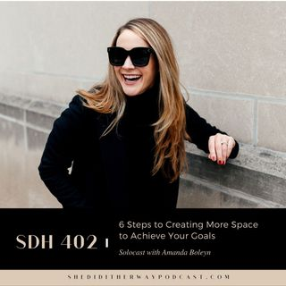 SDH 402: 6 Steps to Create More Space and Achieve Your Goals