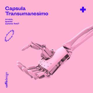 CAPSULE • Transumanesimo