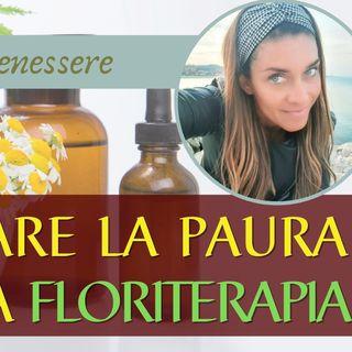 Come superare la paura con la Floriterapia  | Natura & Benessere con Manuela Micucci