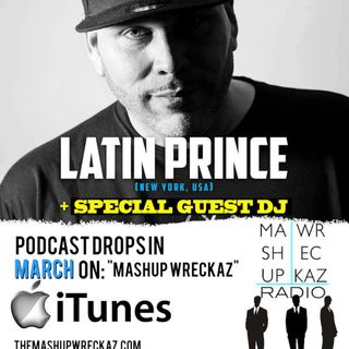"Mashup Wreckaz Radio Episode #11 with special guest "" DJ Latin Prince """