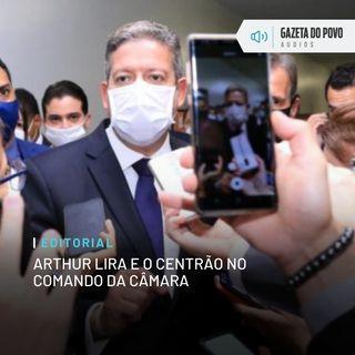 Editorial: Arthur Lira e o Centrão no comando da Câmara