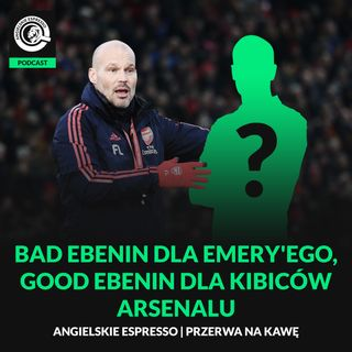 Bad ebenin dla Emery'ego, good ebenin dla kibiców Arsenalu + KONKURS