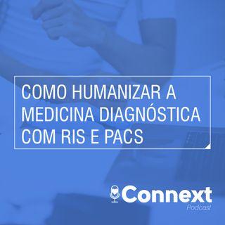 #17 - Como humanizar a medicina diagnóstica com RIS e PACS