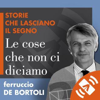 """03 > Ferruccio DE BORTOLI """"Le cose che non ci diciamo"""""""