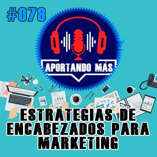 Estrategias De Encabezados Para Marketing | #078 - Aportandomas.com