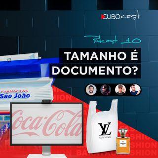 CUBOCAST 10 - Tamanho é Documento?