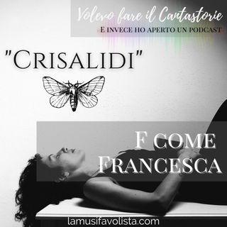 Volevo fare il Cantastorie • CRISALIDI • F come Francesca