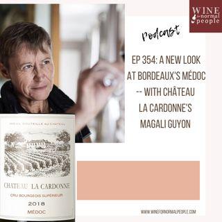 Ep 354: A New Look At Bordeaux's Médoc -- with Château  La Cardonne's Magali Guyon
