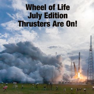 Wheel of Life: July Edition - Thrusters Are On!