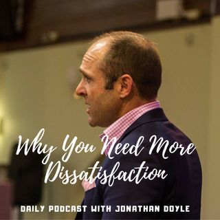 Why You Need More Dissatisfaction