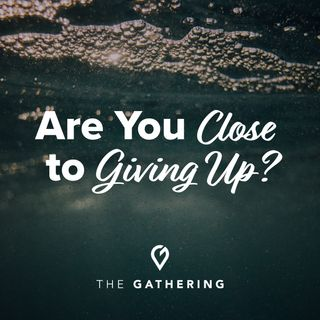 Are You Close to Giving Up?