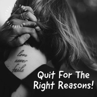 Quit For The Right Reasons