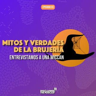 03 | Mitos y Verdades de la Brujería | Disclaimer