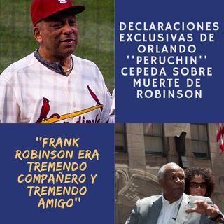 Orlando Cepeda nos habla sobre la muerte de Frank Robinson