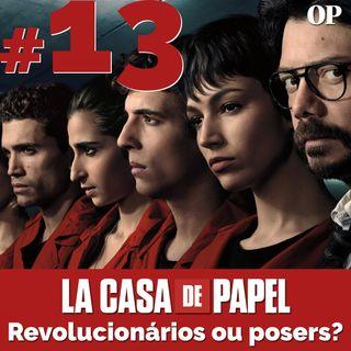 #13 - La Casa de Papel: Revolucionários ou posers?