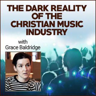 The Dark Reality of the Christian Music Industry (with documentary filmmaker Grace Baldridge)