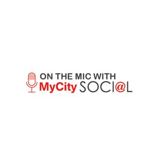 On The Mic With MyCity SOCIAL
