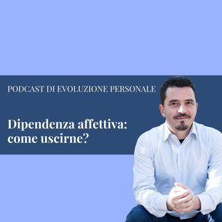 Episodio 16 - Dipendenza affettiva: come uscirne?