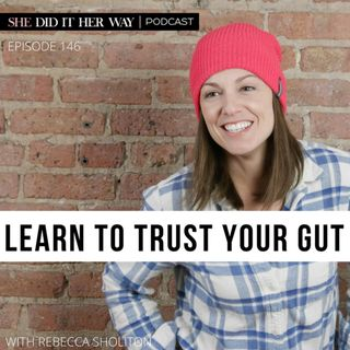 SDH146: Learn to Trust Your Gut with Rebecca Sholiton