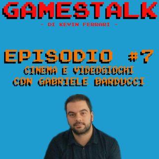 """Episodio #7 - """"Cinema e Videogiochi"""" con Gabriele Barducci"""