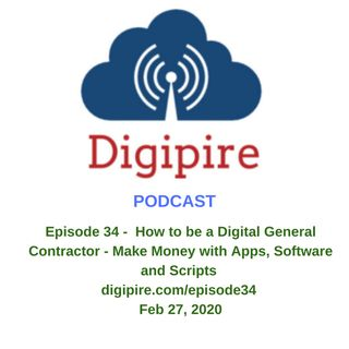 Episode 34 -  How to be a Digital General Contractor - Make Money with Apps, Software and Scripts