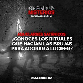 Aquelarres satánicos: ¿Conoces los rituales que hacían las brujas para adorar a Lucifer? • Misterios - Culturizando