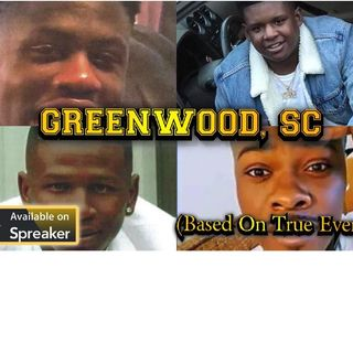 Based on True Events: GREENWOOD, SC: Homicides(We are losing way too many, way too soon)