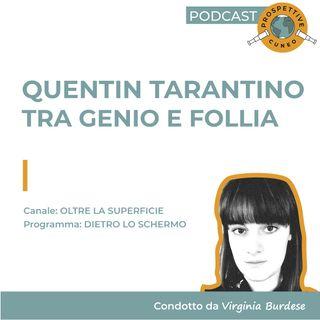 Quentin Tarantino: tra genio e follia | Dietro lo schermo
