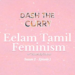 S2EP1 Eelam Tamil Feminism with TaintedByColour