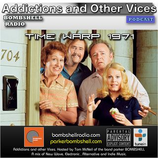 Addictions And Other Vices 302 - Time Warp 1971
