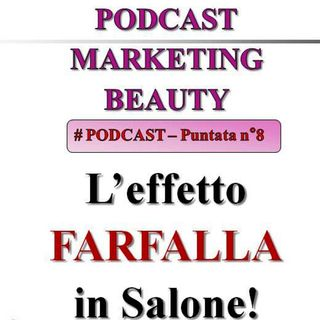 L'effetto farfalla in salone! (Podcast Marketing Beauty n°8)...