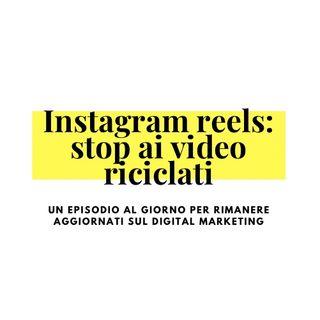 Instagram reels, stop ai video riciclati da Tiktok