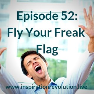 Ep 52 - Fly Your Freak Flag!