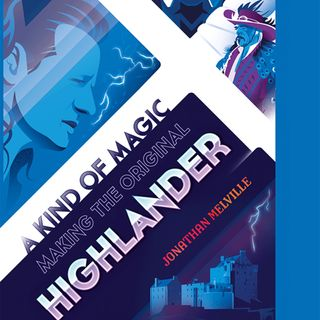 Special Report: Jonathan Melville's A Kind of Magic: The Making of the Original Highlander