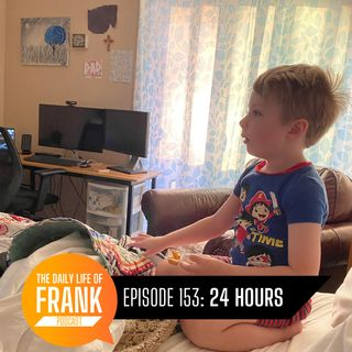 153: 24 Hours // The Daily Life of Frank