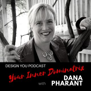 EP 028 – Unleashing Your Inner Dominatrix with Dana Pharant
