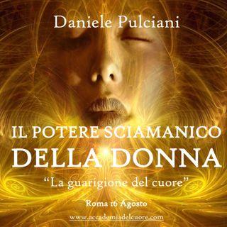 """DANIELE PULCIANI - IL POTERE SCIAMANICO DELLA DONNA - """"La Guarigione del Cuore"""""""