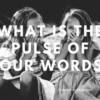 1511 What is the Pulse of Your Words?