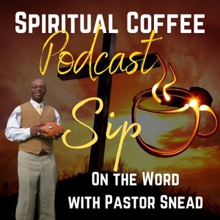 Spiritual Coffee Podcast with Pastor Snead