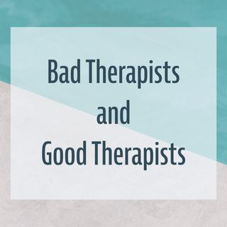 Bad Therapists and Good Therapists