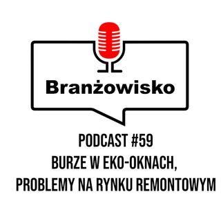 Branżowisko #59 - Burze w Eko-Oknach, problemy na rynku remontowym