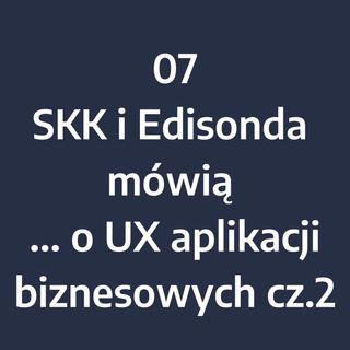 Odcinek 7 - SKK i Edisonda mówią... o UX aplikacji biznesowych (cz.2)